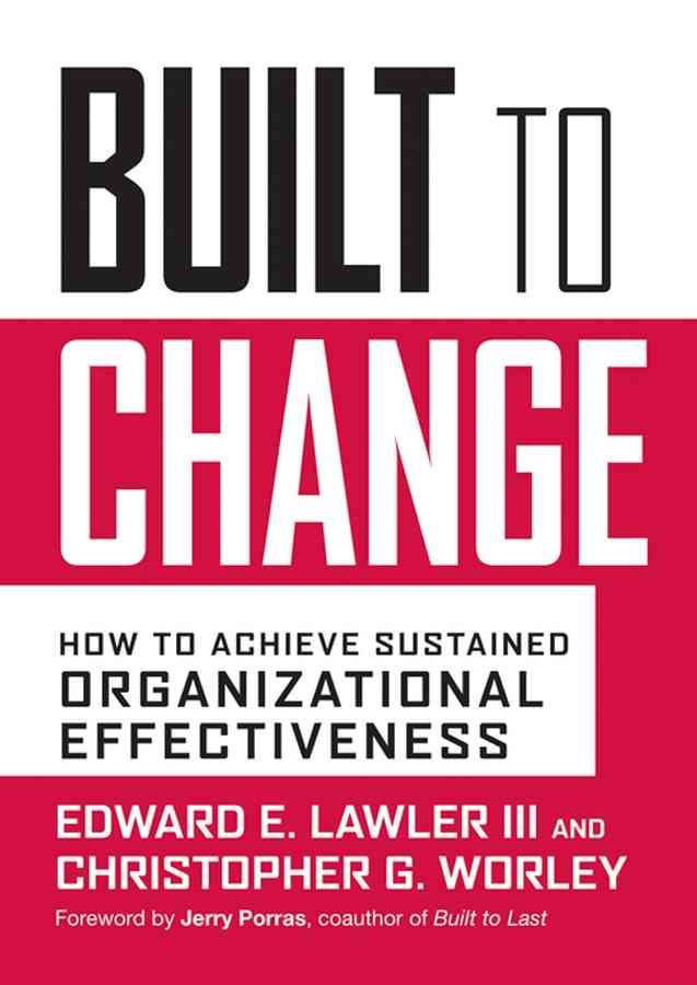 Built to Change By Lawler, Edward E./ Worley, Christopher G./ Porras, Jerry (FRW)